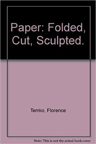 Book Paper: Folded, Cut, Sculpted. by Florence Temko (1974-11-03)