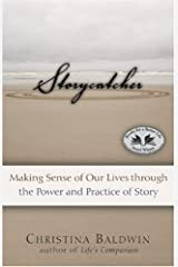 Storycatcher: Making Sense of Our Lives through the Power and Practice of Story Kindle Edition