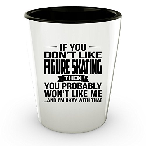 Figure Skating Costumes Designers (If You Don't Like FIGURE SKATING Shot Glass - FIGURE SKATING Gifts - Unique Shot Glass, Coffee Cup)