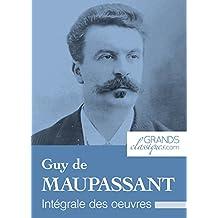 Guy de Maupassant: Intégrale des œuvres (French Edition)