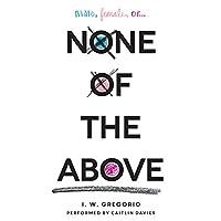 None of the Above Hörbuch von I. W. Gregorio Gesprochen von: Caitlin Davies