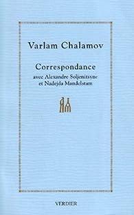 Correspondance avec Alexandre Soljenitsyne et Nadejda Mandelstam par Varlam Chalamov