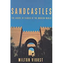 [Sandcastles: Arabs in Seach of the Modern World] (By: Milton Viorst) [published: November, 1995]
