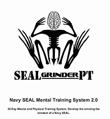 (Navy SEAL Mental Training System With 30 Day Workout : Develop an Unbeatable Mindset of a Navy SEAL with 30 day physical training PT)