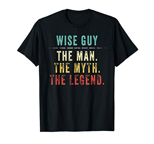 - Mens Wise Guy Fathers Day Gift for Wise Guys Man Myth Legend T-Shirt