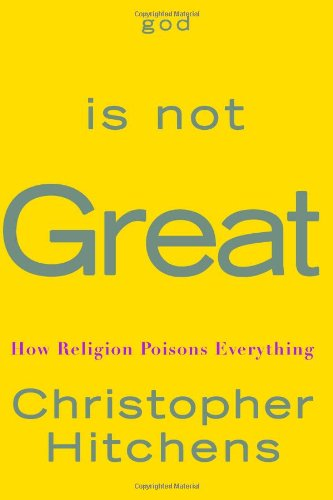 God Is Not Great: How Religion Poisons Everything by Twelve Books