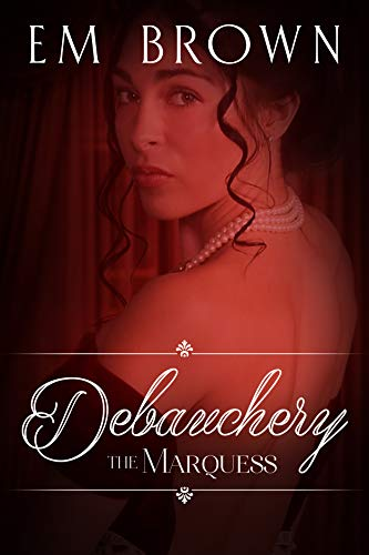 (SUBMITTING TO THE MARQUESS: A Regency BDSM Novella (Chateau Debauchery Book 4))
