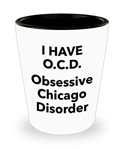 Chicagoans Gift Shotglass Obsessive Chicago Disorder Shot Glass Funny Quote Gifts For OCD Obsessed Family Or Friend Roaring Gamer Colleague