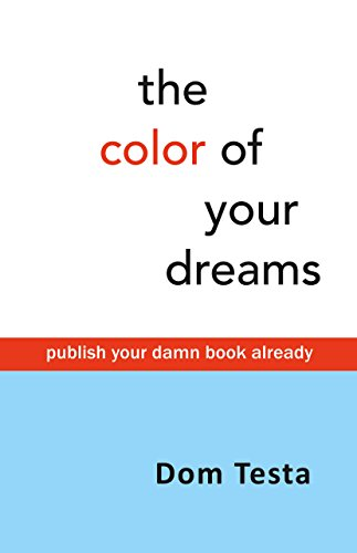 The Color of Your Dreams: Publish Your Damn Book Already ()