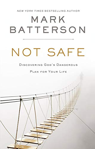 Not Safe: Discovering God's Dangerous Plan for Your Life (The Lordship Of Jesus Christ Bible Study)