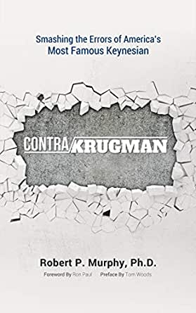Contra Krugman: Smashing the Errors of Americas Most Famous Keynesian (English Edition)