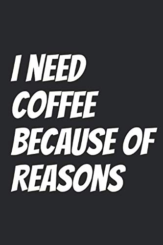 I Need Coffee Because Of Reasons: Blank Lined Notebook by Mark On Dark