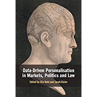 Data-Driven Personalisation in Markets, Politics and Law (English Edition)