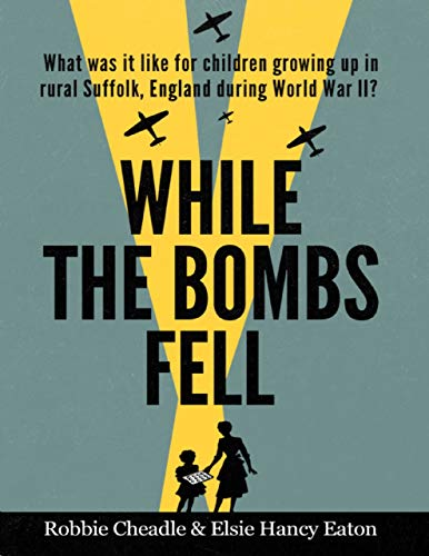 While the Bombs Fell by [Cheadle, Robbie, Eaton, Elsie Hancy]