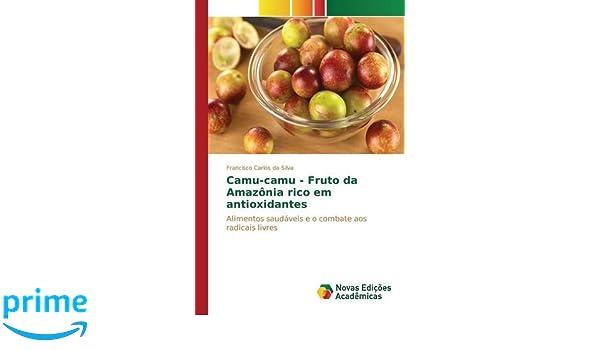 Amazon.com: Camu-camu - Fruto da Amazônia rico em antioxidantes (Portuguese Edition) (9783639757040): da Silva Francisco Carlos: Books
