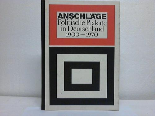 Anschläge. Politische Plakate in Deutschland 1900-1970.