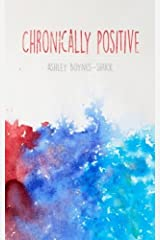 Chronically Positive by Ashley Boynes-Shuck (2016-03-07) Paperback
