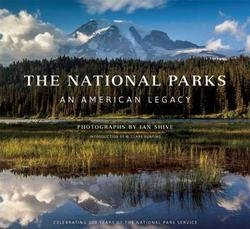 Ian Shive: The National Parks : An American Legacy (Hardcover); 2015 Edition