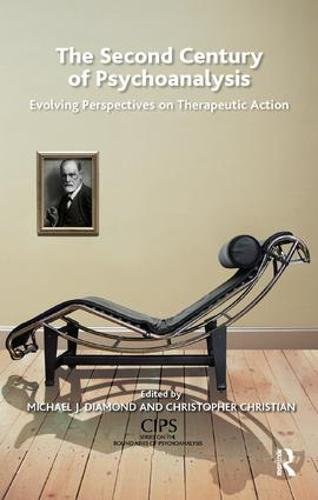 The Second Century of Psychoanalysis: Evolving Perspectives on Therapeutic Action (CIPS (Confederation of Independent Psychoanalytic Societies) Boundaries of Psychoanalysis)