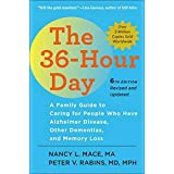 The 36-Hour Day, sixth edition: The 36-Hour Day: A Family Guide to Caring for People Who Have Alzheimer Disease, Other Dement