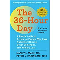 The 36-Hour Day: A Family Guide to Caring for People Who Have Alzheimer Disease, Other Dementias, and Memory Loss 6ed