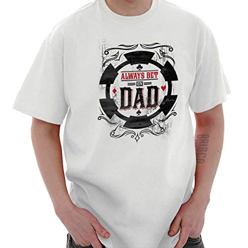 Aways Bet On Dad Poker Chip Fathers Day T Shirt Tee