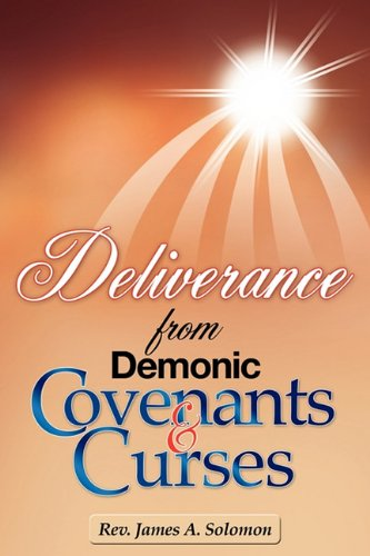 Deliverance From Demonic Covenants And Curses: Rev  James A