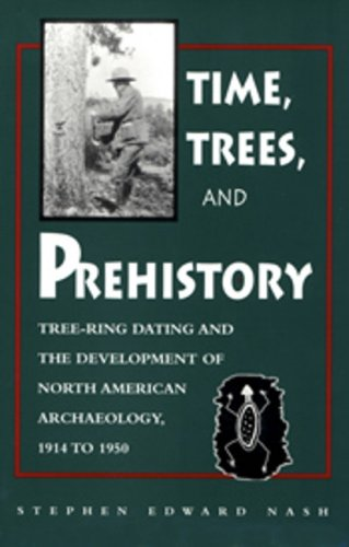 Time, Trees, and Prehistory: Tree Ring dating and the Development of NA Archaeology 1914 to 1950