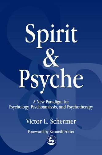 Spirit and Psyche: A New Paradigm for Psychology, Psychoanalysis and Psychotherapy