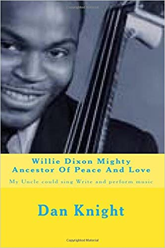 Book Willie Dixon Mighty Ancestor Of Peace And Love: My Uncle could sing Write and perform music: Volume 1 (I AM Because God Is Thanks to Creator)