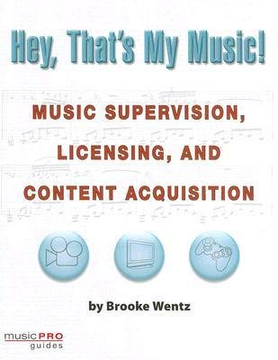 Download [(Hey That's My Music: Music Supervision, Licensing and Content Acquisition )] [Author: Brooke Wentz] [Apr-2007] PDF