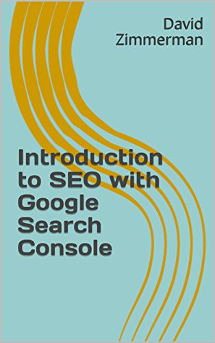Introduction to SEO with Google Search Console: An Unofficial Guide for Google Search Console
