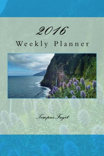 Book: 2016 Weekly Planner + Notes, 12 Month - Plan each week. Keeping track of appointments is the way to success by Tempus Fugit