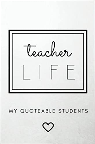 Teacher Life My Quoteable Students Softcover A Teacher S Journal