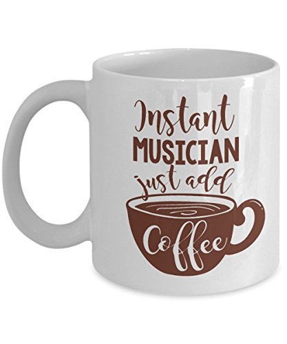Instant Musician Coffee & Tea Gift Mug Cup For A Pianist, Guitarist, Violinist, Singer, Songwriter, Music Composer And Other Men & Women Musicians (11oz)