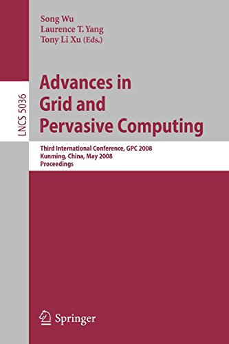 Advances in Grid and Pervasive Computing: Third International Conference, GPC 2008, Kunming, China, May 25-28, 2008. Proceedings (Lecture Notes in Computer Science)