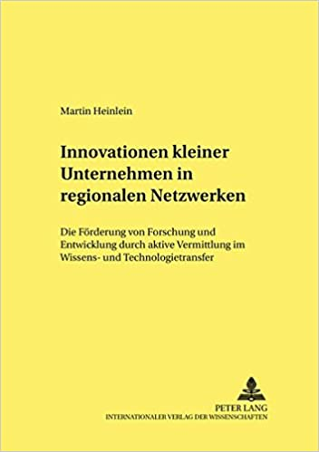 Innovationen kleiner Unternehmen in regionalen Netzwerken: Die Förderung von Forschung und Entwicklung durch aktive Vermittlung im Wissens- und ... and Structural Policies.) (German Edition)