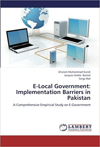 E-Local Government: Implementation Barriers in Pakistan: A Comprehensive Empirical Study on E-Government by Kundi Ghulam Muhammad Bartoli Jacques Andre Bail Serge (2012-08-28)