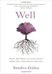 """""""A deeply affecting work from one of the important and innovative voices in American health and medicine."""" -- Arianna Huffington In Well, physician Sandro Galea examines what Americans miss when they fixate on healthcare: health. Americans sp..."""