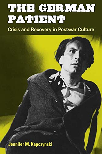 The German Patient: Crisis and Recovery in Postwar Culture (Social History, Popular Culture, And Politics In Germany) pdf epub