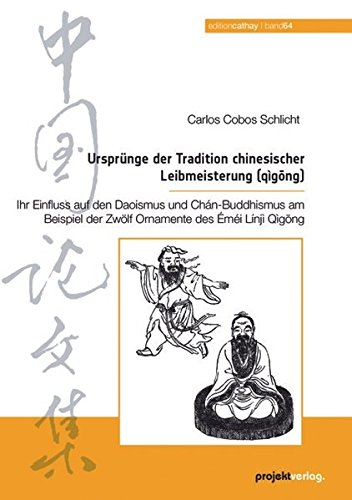 Ursprünge der Tradition chinesischer Leibmeisterung (qìgong): Ihr Einfluss auf den Daoismus und Chan-Buddhismus am Beispiel der Zwölf Ornamente des Emei Linji Qigong (Edition Cathay)