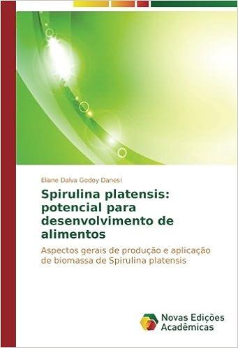 Spirulina platensis: potencial para desenvolvimento de alimentos: Aspectos gerais de produção e aplicação de biomassa de Spirulina platensis: Amazon.es: ...
