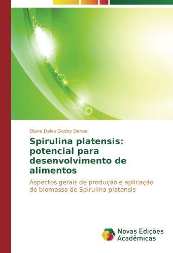 Spirulina platensis: potencial para desenvolvimento de alimentos: Aspectos gerais de produo e aplicao de biomassa de Spirulina platensis (Portuguese Edition)