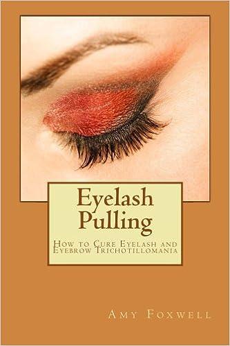 e4beac6de73 Eyelash Pulling: How to Cure Eyelash and Eyebrow Trichotillomania: Amy  Foxwell: 9781481919609: Books - Amazon.ca