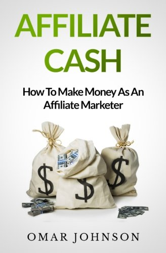 41XbvtXW9PL - Affiliate Cash: How To Make Money As An Affiliate Marketer