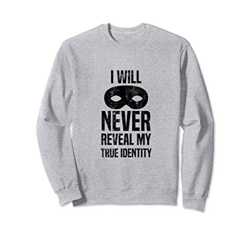 I Will Never Reveal My True Identity Halloween Spy Costume  Sweatshirt ()