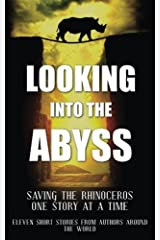 Looking into the Abyss: Saving the Rhinoceros one story at a time Paperback