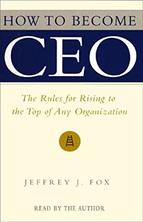 Amazon com: How to Become CEO: The Rules for Rising to the Top of