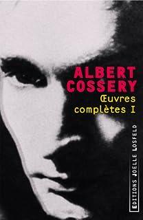 Oeuvres complètes I : La maison de la mort certaine, Cossery, Albert