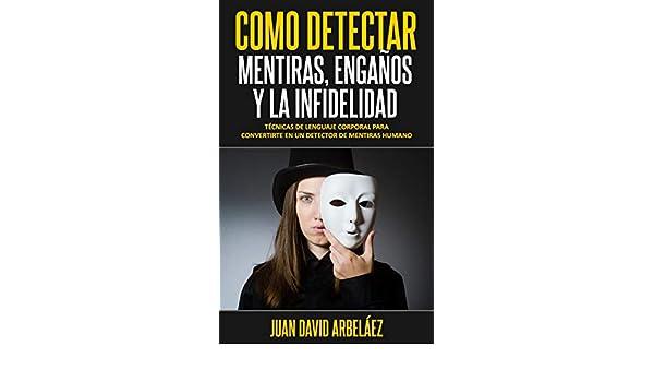 CÓMO DETECTAR MENTIRAS, ENGAÑOS Y LA INFIDELIDAD: Técnicas De Lenguaje Corporal Para Convertirte En Un Detector De Mentiras Humano (Spanish Edition) ...